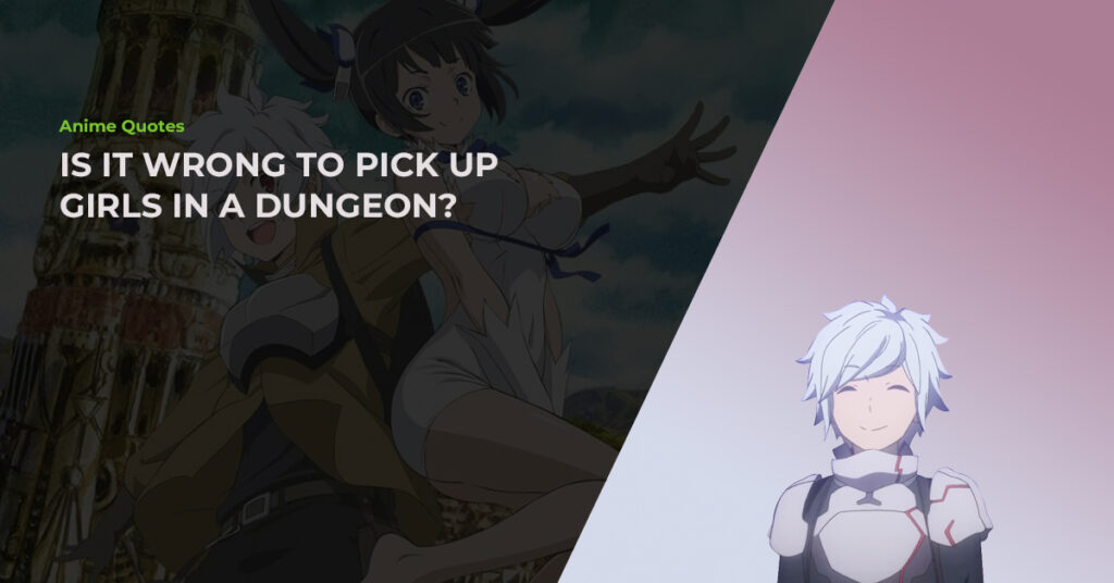 13 Of The Best Anime Quotes From Is It Wrong To Pick Up Girls In A Dungeon - Featured Image